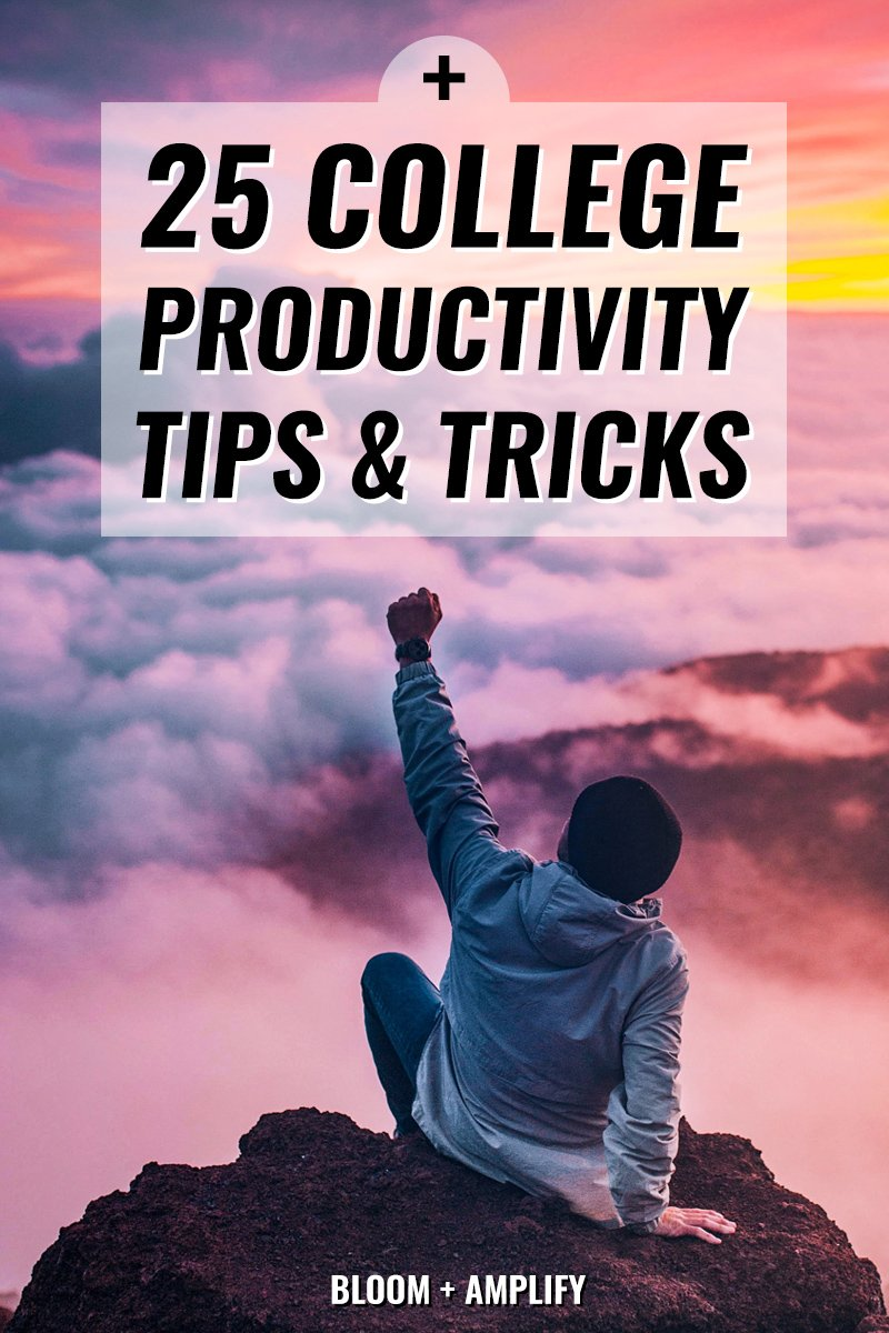 25 College Productivity Tips   Bloom + Amplify